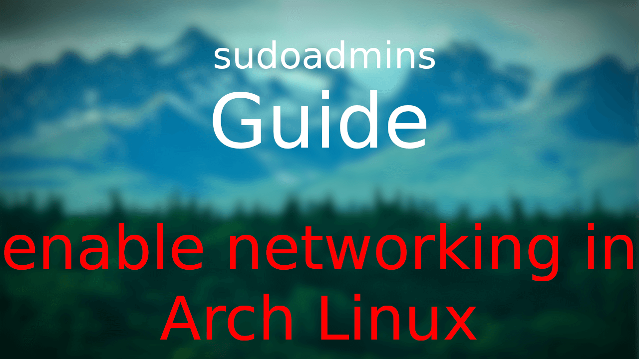 How to Enable Networking in Arch Linux (Guide) - sudoadmins
